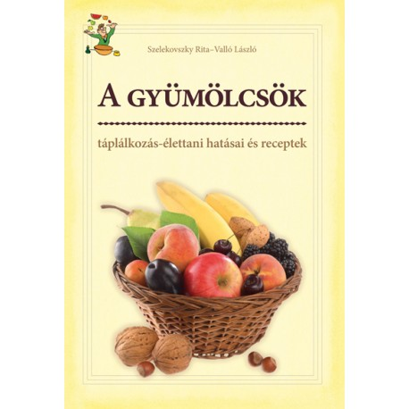 A gyümölcsök táplálkozás-élettani hatásai és receptek