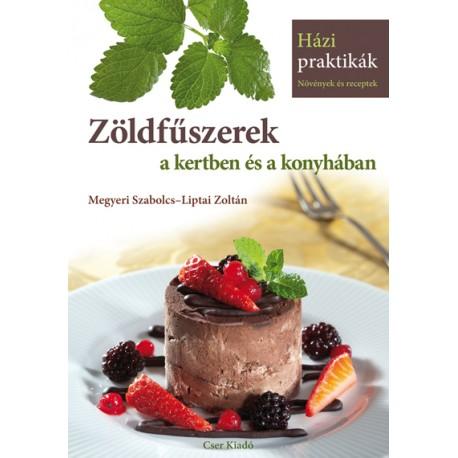 Zöldfűszerek a kertben és a konyhában - Házi Praktikák