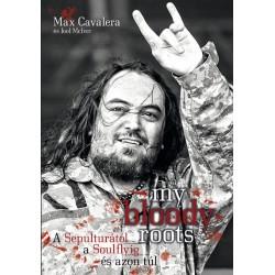 My Bloody Roots -  A Sepulturától a Soulflyig és azon túl