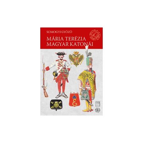 Magyar Hadiviseletek - Mária Terézia magyar katonái
