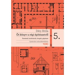 Öt könyv a régi építészetről 5. - Festések, burkolatok, üvegek, gépészet