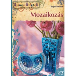 Mozaikozás - Színes Ötletek 23.