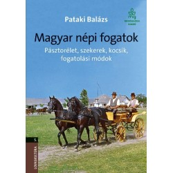 Magyar népi fogatok - Pásztorélet, szekerek, kocsik, fogatolási módok