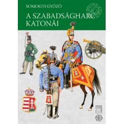 Magyar Hadiviseletek - A szabadságharc katonái (1848-1849)