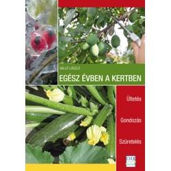 Egész évben a kertben. Ültetés - Gondozás - Szüretelés