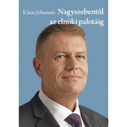 Klaus Johannis - Nagyszebentől az elnöki palotáig