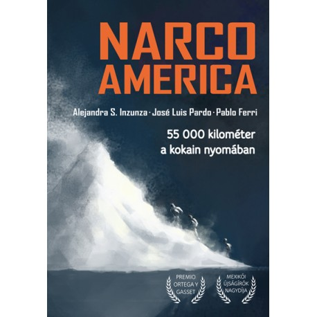 Narcoamerica. 55 000 kilométer a kokain nyomában
