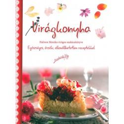 Virágkonyha - egészséges, érzéki, ellenállhatatlan receptekkel