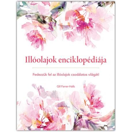 Illóolajok enciklopédiája. Fedezzük fel az illóolajok csodálatos világát!