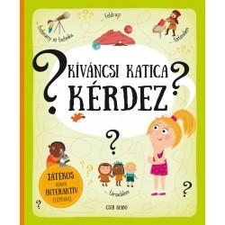 Kíváncsi Katica kérdez. 80 kérdés és válasz - Játékos könyv interaktív elemekkel