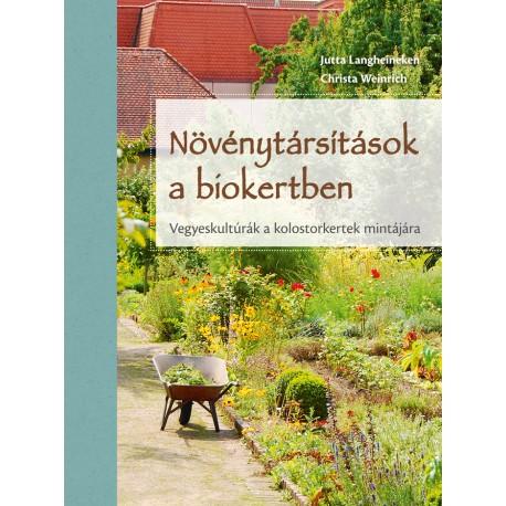 Növénytársítások a biokertben - Vegyeskultúrák a kolostorkertek mintájára