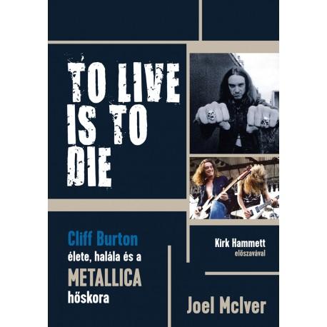TO LIVE IS TO DIE - Cliff Burton élete, halála és a Metallica hőskora
